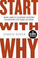Start With Why. How Great Leaders Inspire Everyone To Take Action