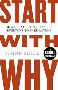 Start With Why. How Great Leaders Inspire Everyone To Take Action (9780241958223)