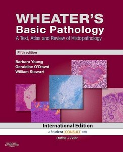 Wheater`s Basic Pathology: A Text, Atlas and Review of Histopathology: With Student Consult
