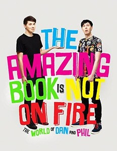 Amazing Book is Not on Fire, The: The World of Dan and Phil (9781785031090)