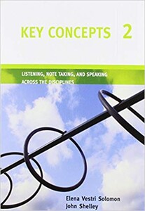Key Concepts 2 Listening, Note Taking, and Speaking Across the Disciplines SB + CD