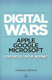 Digital Wars: Apple. Google. Microsoft & The Battle for the Internet