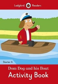 Dom Dog and his Boat Activity Book. Ladybird Readers Starter Level A