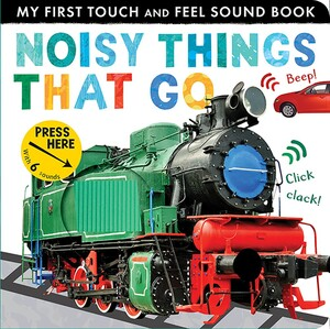 Noisy Things That Go (Touch and Feel with Sounds)