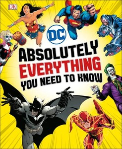 DC Comics Absolutely Everything You Need To Know (9780241314241)