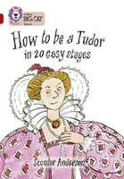 How to Be a Tudor in 20 Easy Stages - Collins Big Cat. Ruby