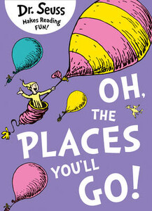 Oh, The Places You'll Go! - Dr. Seuss