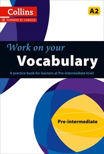 Work on Your Vocabulary A2 Pre-Intermediate (Collins Cobuild)