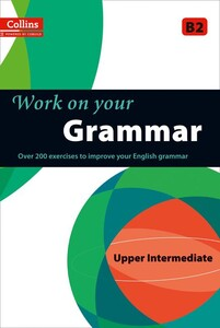 Work on Your Grammar B2 Upper-Intermediate (Collins Cobuild)