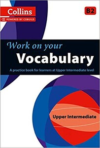Work on Your Vocabulary B2 Upper-Intermediate (Collins Cobuild)