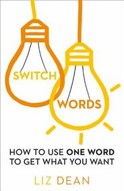 Switch Words: How to Use One Word to Get What You Want