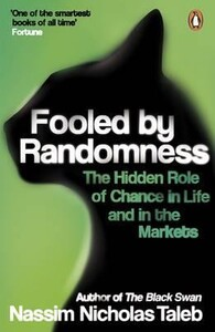 Fooled by Randomness: The Hidden Role of Chance in Life and in the Markets [Penguin]
