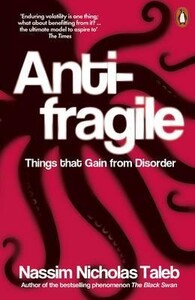 Antifragile: Things that Gain from Disorder [Penguin]
