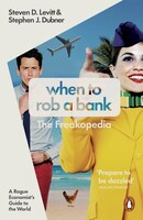 When to Rob a Bank A Rogue Economists Guide to the World