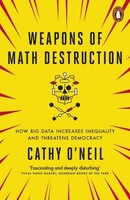 Weapons of Math Destruction How Big Data Increases Inequality and Threatens Democracy