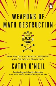 Weapons of Math Destruction How Big Data Increases Inequality and Threatens Democracy (9780141985411