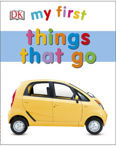 My First Things That Go - Dorling Kindersley