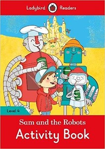 Ladybird Readers 4 Sam and the Robots Activity Book