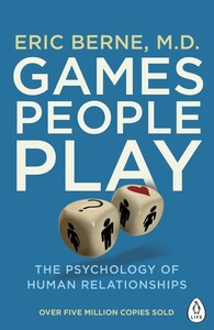 Games People Play: The Psychology of Human Relationships (9780241257470)