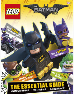 The LEGO® BATMAN MOVIE Essential Guide