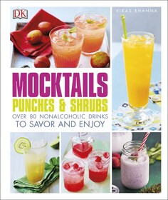 Mocktails, Punches & Shrubs : Over 80 Non-Alcoholic Drinks to Savour and Enjoy