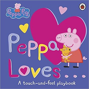 Peppa Pig: Peppa Loves. A Touch-and-Feel Playbook