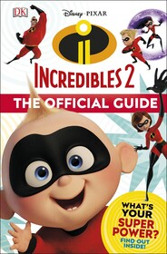 Disney Pixar: Incredibles 2. The Official Guide