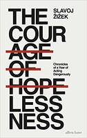 The Courage of Hopelessness : Chronicles of a Year of Acting Dangerously