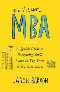 The Visual MBA A Quick Guide to Everything Youll Learn in Two Years of Business School (9780241386682)