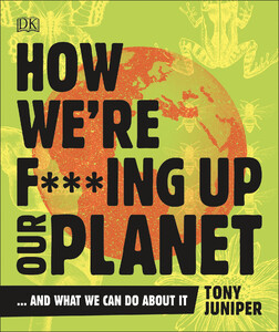 How Were F***ing Up Our Planet