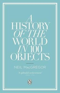 A History of the World in 100 Objects [Penguin]