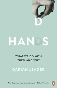 Hands: What We Do with Them and Why [Penguin]