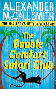 The Double Comfort Safari Club - The No. 1 Ladies Detective Agency Series (Alexander McCall Smith) (9780349119991)