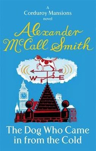 The Dog Who Came in from the Cold - The Corduroy Mansions Series (Alexander McCall Smith)