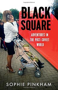 Black Square: Adventures in the Post-Soviet World