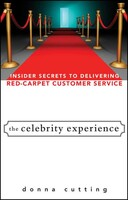 The Celebrity Experience Insider Secrets to Delivering Red Carpet Customer Service