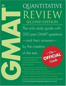 GMAT Quantitative Review The Only Study Guide With 300 Past GMAT Questions - And Their Answers - By the Creators of the Test : The Official Guide for GMAT Review