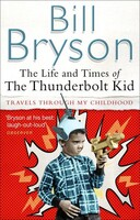 The Life And Times Of The Thunderbolt Kid Travels Through My Childhood - Bryson
