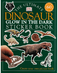The Ultimate Dinosaur Glow in the Dark Sticker Book