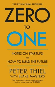 Zero to One: Notes on Start Ups, or How to Build the Future (9780753555200)
