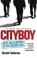 Cityboy Beer and Loathing in the Square Mile (Geraint Anderson)