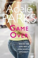 Game Over A Hot and Hilarious Love Story With a Twist (Adele Parks)