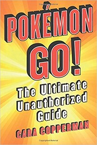 Pokemon Go! : The Ultimate Unauthorized Guide