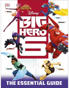 Disney Big Hero 6 Essential Guide