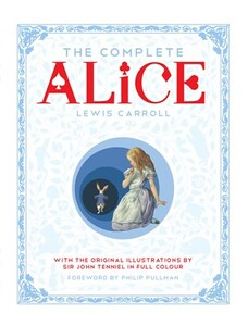 Complete Alice: Alice's Adventures in Wonderland and Through the Looking-Glass and What Alice Found (9781447275992)