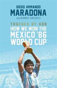 Touched by God How We Won the 86 Mexico World Cup
