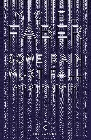 Фото Some Rain Must Fall and Other Stories - Canons (Michel Faber).