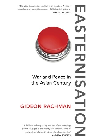 Фото Easternisation: War and Peace in the Asian Century.