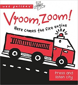 Wee Gallery Vroom, Zoom! Here Comes the Fire Engine!