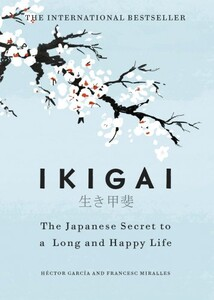 Ikigai: The Japanese Secret to a Long and Happy Life (9781786330895)